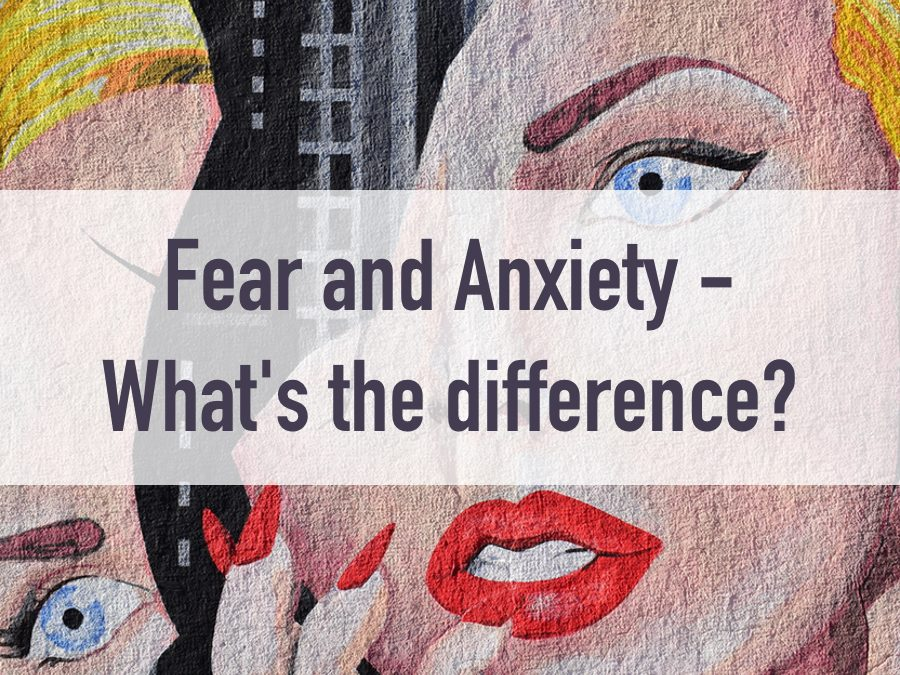 Fear and Anxiety — what's the difference?