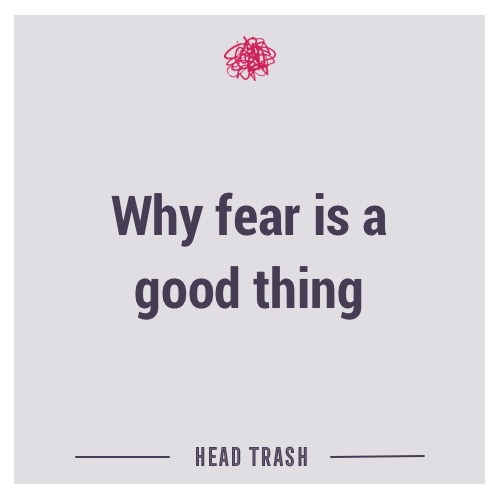 Why fear is a good thing