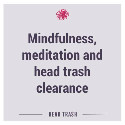 Using Meditation and Head Trash Clearance