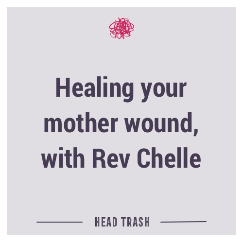 Healing your mother wound, with Rev Chelle