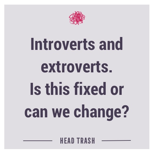 Is being an introvert fixed? Or can we change?