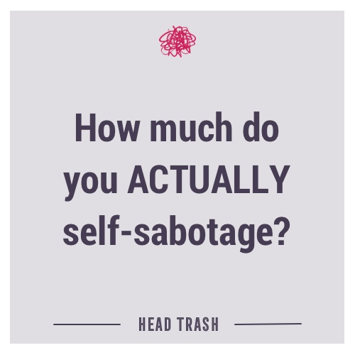 How much do you ACTUALLY self-sabotage?