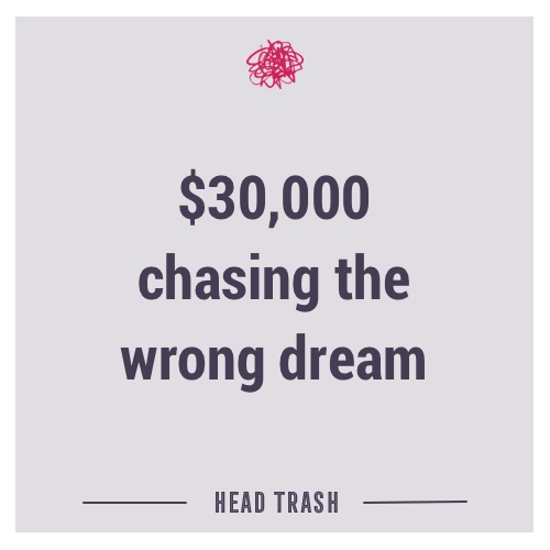 $30,000 chasing the wrong dream
