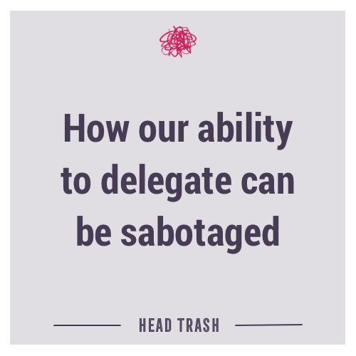 How our ability to delegate can be sabotaged