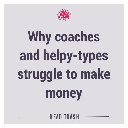 Why coaches and helpy-types struggle to make money