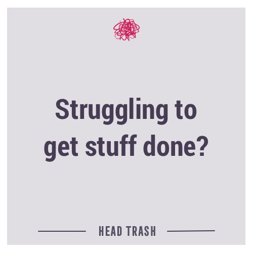 Struggling to get stuff done?