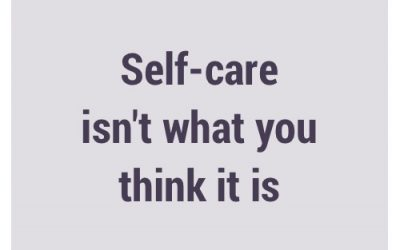 Self-care isn't what you think it is