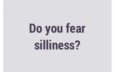 Do you fear silliness?